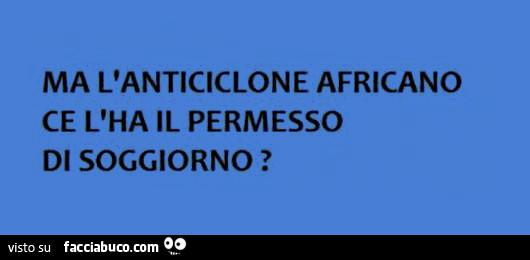 Ma l\'anticiclone africano ce l\'ha il permesso di soggiorno ...